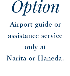 Airport guide or assistance service only at  Narita or Haneda .
