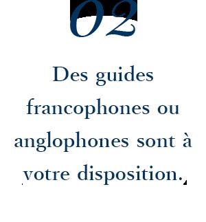 Des guides francophones ou anglophones sont a votre disposition.