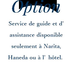Service de guide et d'assistance disponible seulement a Narita ou Haneda et Hotel.